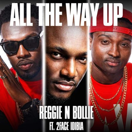 Reggie N Bollie – All The Way Up ft. 2Face Idibia