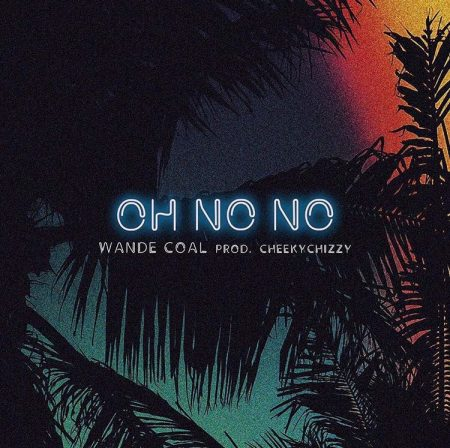 Wande Coal – Oh No No (Prod By CheekyChizzy)