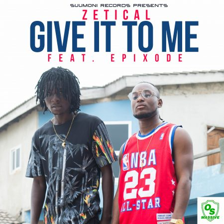 Zetical – Give It To Me ft Epixode
