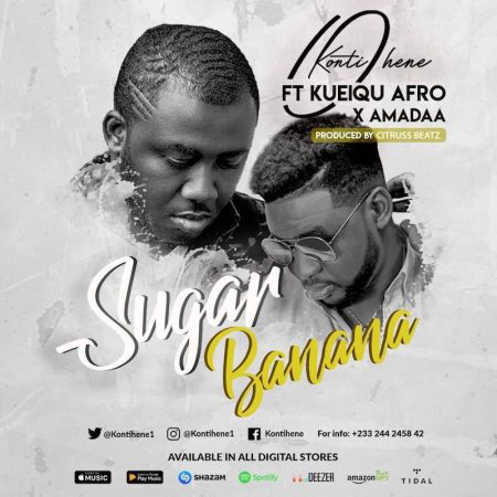 Kontihene – Sugar Banana ft. Kueiqu Afro x Amadaa (Prod. by Citruss Beatz)