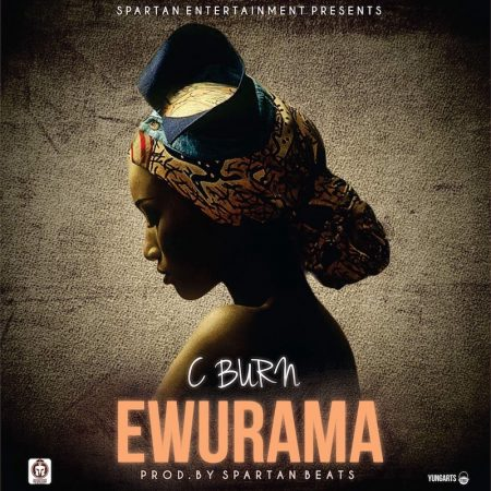 C Burn – Ewurama (Prod. by Spartan Beats)