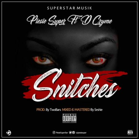 Piesie Super – Snitches ft. Dr Cryme (Prod. by Two Bars)