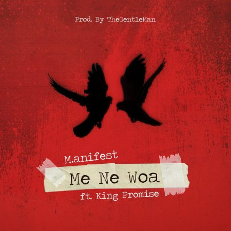 M.anifest – Me Ne Woa ft. King Promise (Prod. By TheGentleMan)