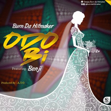 Burn da Hitmaker – Odo Bi ft. Benji (Prod. by A.T.O)
