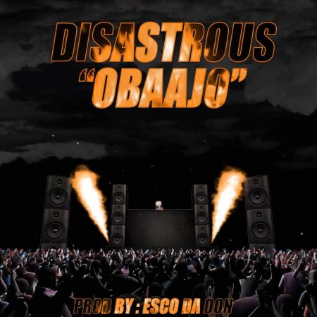 Disastrous – Obaajo (Prod. by Esco Da Don)