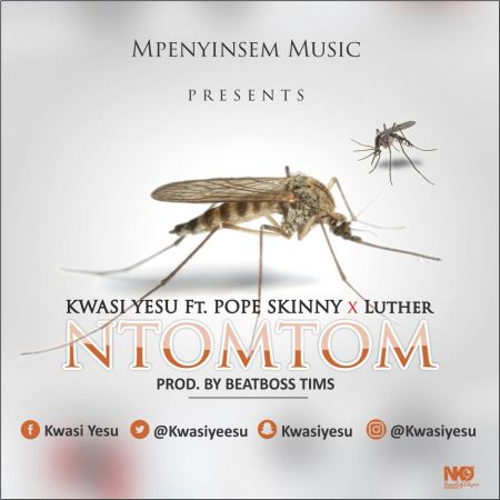 Kwasi Yesu – Ntomtom ft Luther x Pope Skinny (Prod By BeatBoss Tims)