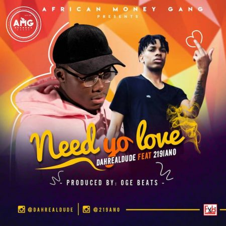 DahRealDude – Need Yo Love ft. 219 Ano (Prod. by Oge Beats)