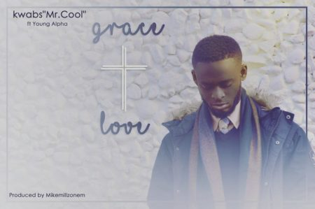 Kwabs – Grace and Love ft. Yung Alpha (Prod.By MikeMillzOn'Em)