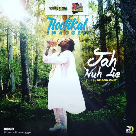 Rootikal Swagger – Jah Nuh Lie (Prod By Nelson On It)