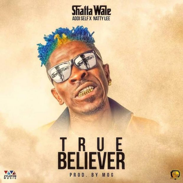 Shatta Wale x Natty Lee x Addi Self – True Believer (Prod. by M.O.G)