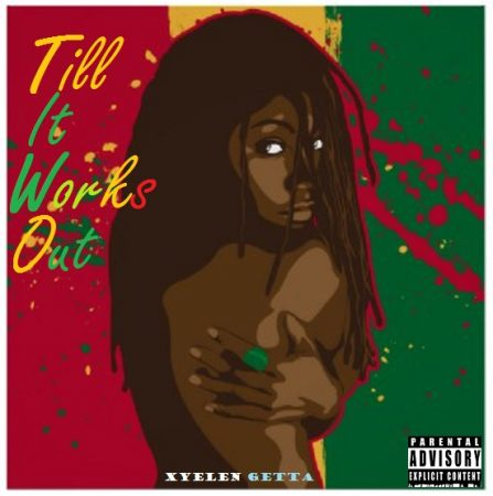 Xyelen Getta – Till It Works Out (Mixed By Dacity)