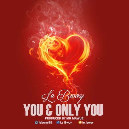 Le Bwoy – You and Only You (Prod. by Mr. Mawue)