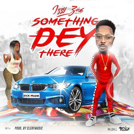 Izzy Zick – Something Dey There (Prod by ClerfMusic)