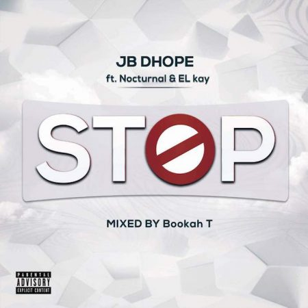 JB Dhope – Stop ft. Nocturnal x EL Kay (Mixed by Bookah T)