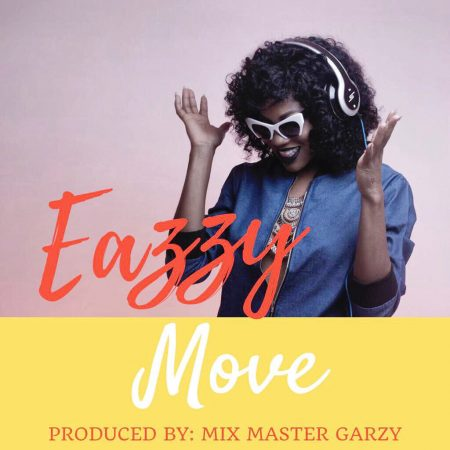 Eazzy – Move (Prod. by Mix Master Garzy)