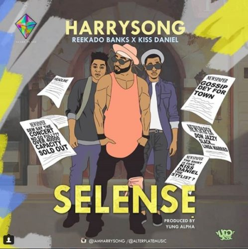 Image result for Harrysong ft. Kiss Daniel & Reekado Banks – Selense