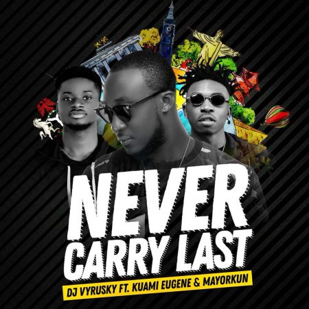 DJ Vyrusky – Never Carry Last ft. Mayorkun x Kuami Eugene