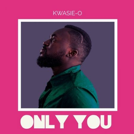 Kwasie-O – Only You (Prod. by Paq)
