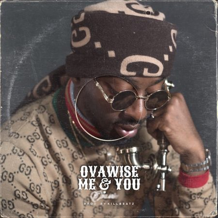 Ova Wise – Me & You (Prod. by KillBeatz)