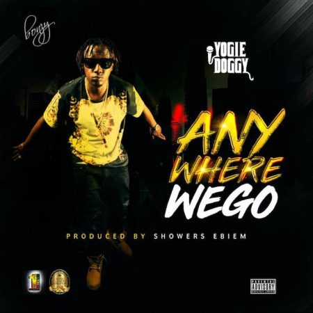 Yogie Doggy – Anywhere We Go (Prod. by Shawers Ebiem)
