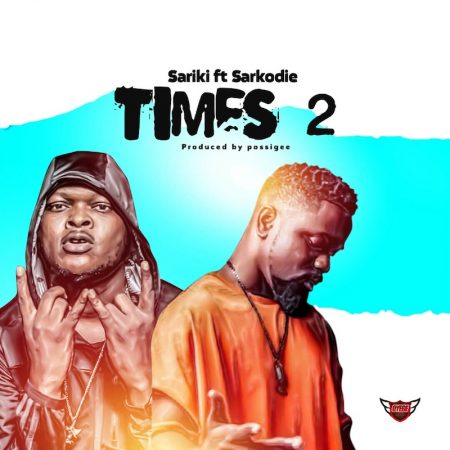 Sariki – Times 2 ft. Sarkodie (Prod. by Possigee)