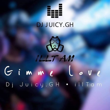 DJ Juicy GH – Gimme Love (Prod. by ILLTam)