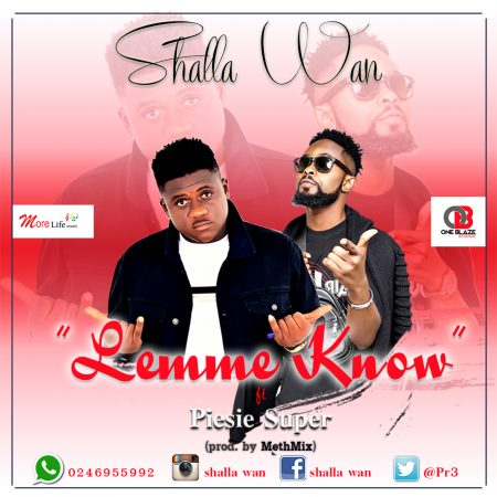Shalla Wan – Let Me Know ft. Piesie (Prod. by Methmix)