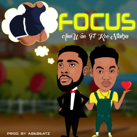 AmWan – Focus ft. Koo Ntakra (Prod. by Abe Beatz)