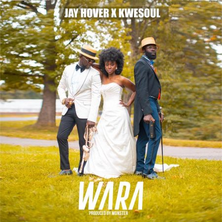 Jay Hover x Kwesoul – Wara (Prod. by Monster)