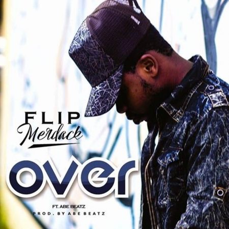 Flip Merdack – OVER ft. AbeBeatz (Prod by AbeBeatz)