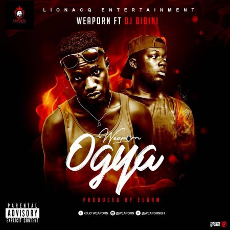 Weaporn – Ogya ft. DJ Bibini (Prod. by Elorm Beatz)