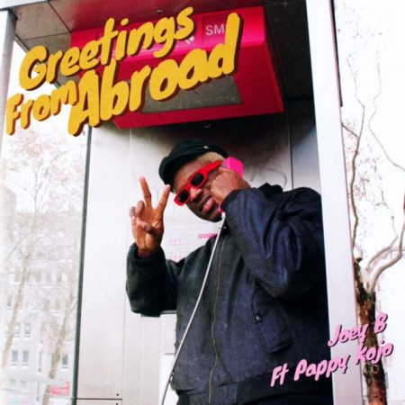 Joey B – Greetings From Abroad ft. Pappy KoJo (Prod. by Nova)