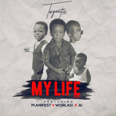 Trigmatic – My Life (Remix) ft. A.I , Worlasi & M.anifest (Official Video)