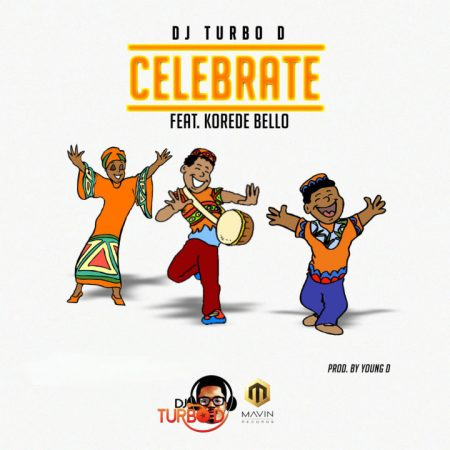 DJ TurboD x Korede Bello – Celebrate (Prod. by Young D)