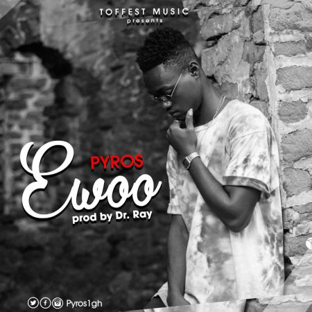 Pyros – Ewoo (Prod. by Drraybeat)