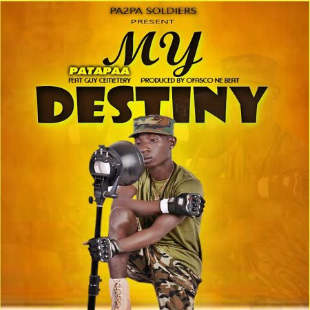 Patapaa – My Destiny ft. Guy Cemetery (Prod. by Ofasco Ne Beat)