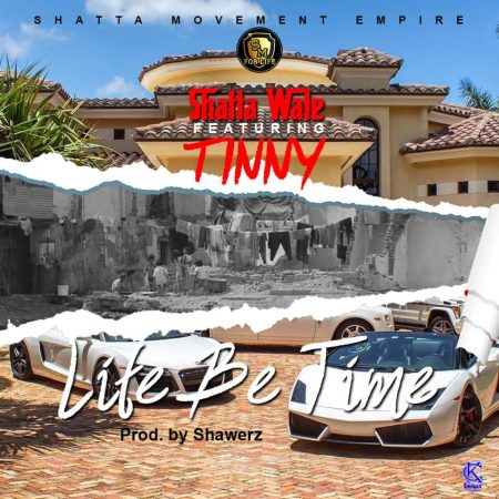 Shatta Wale x Tinny – Life Be Time (Prod. by Shawers)