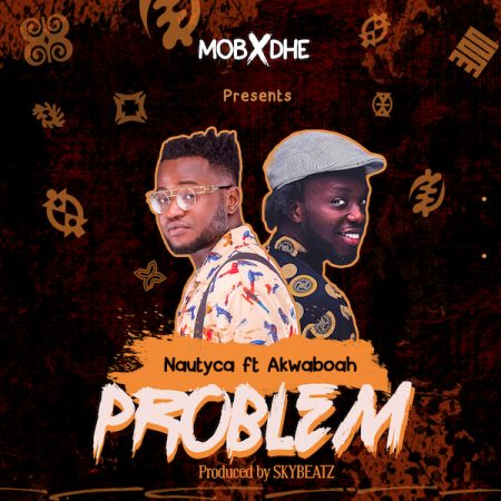 Nautyca – Problem ft. Akwaboah (Prod. by SKybeatz)