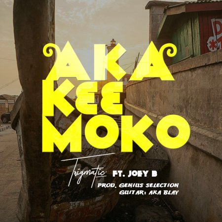 Trigmatic – Aka K33 Moko ft. Joey B (Prod. by Genius Selection)