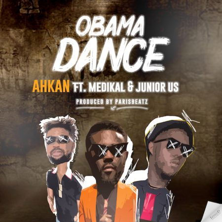 Ahkan – Obama Dance ft. Medikal x Junior US (Prod. by ParisBeatz)