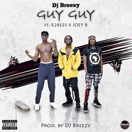 DJ Breezy – Guy Guy ft. R2Bees x Joey B (Prod. by DJ Breezy)