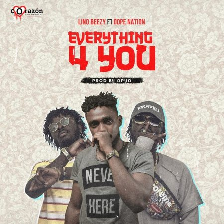 Lino Beezy – Everything For You ft. DopeNation (Prod. by Apya)