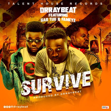 Drraybeat – Survive ft. Fameye x Gab Tuu (Prod. by Drraybeat)