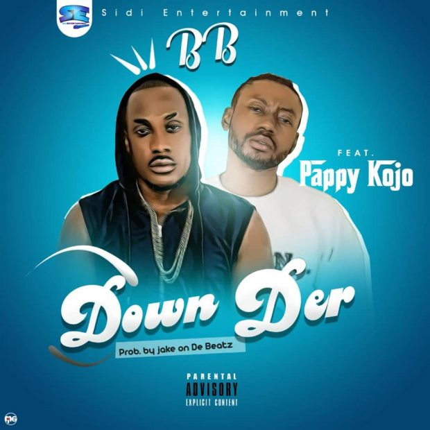 Download BB – Down Der ft. Pappy KoJo 1
