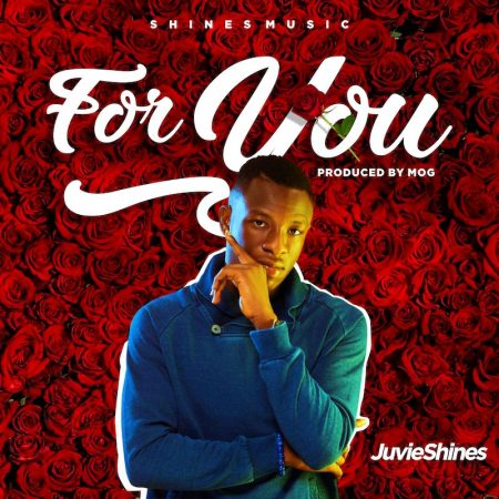 JuvieShines – For You (Prod. by MOG Beatz)