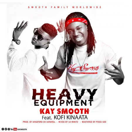 Kay Smooth – Heavy Equipement ft. Kofi Kinaata (Prod. by King De General)