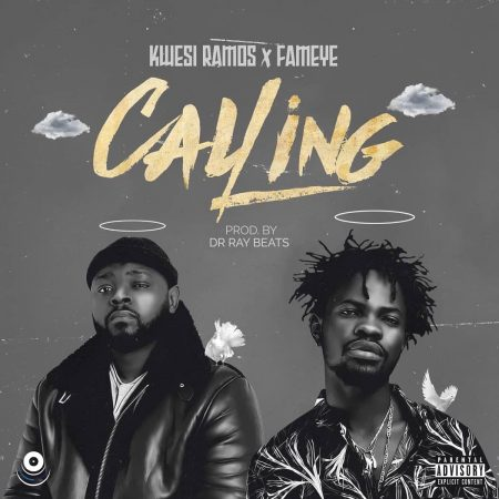 Kwesi Ramos – Calling ft. Fameye (Prod. by Drray Beatz)