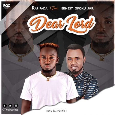 Rap Fada – Dear Lord ft Ernest Opoku Jnr (Prod. by Joe Kole)