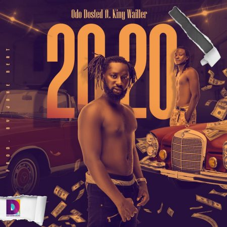 Odo Dosted – 2020 ft. King Wailler (Prod. by Jake Beats)