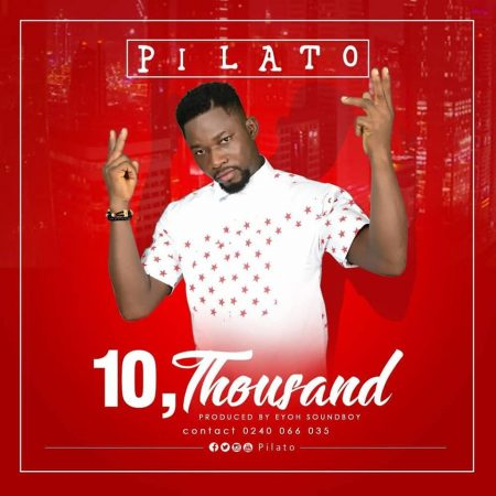 Pilato – 10 Thousand (Prod. by Eyoh Soundboy)